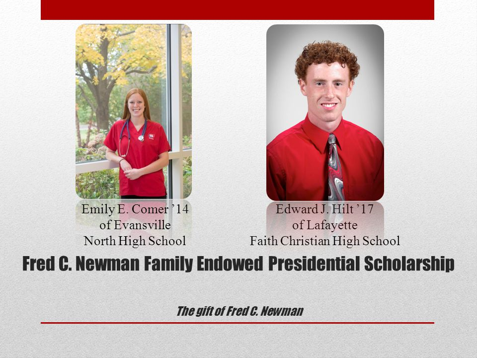 Fred C. Newman Family Endowed Presidential Scholarship The gift of Fred C.