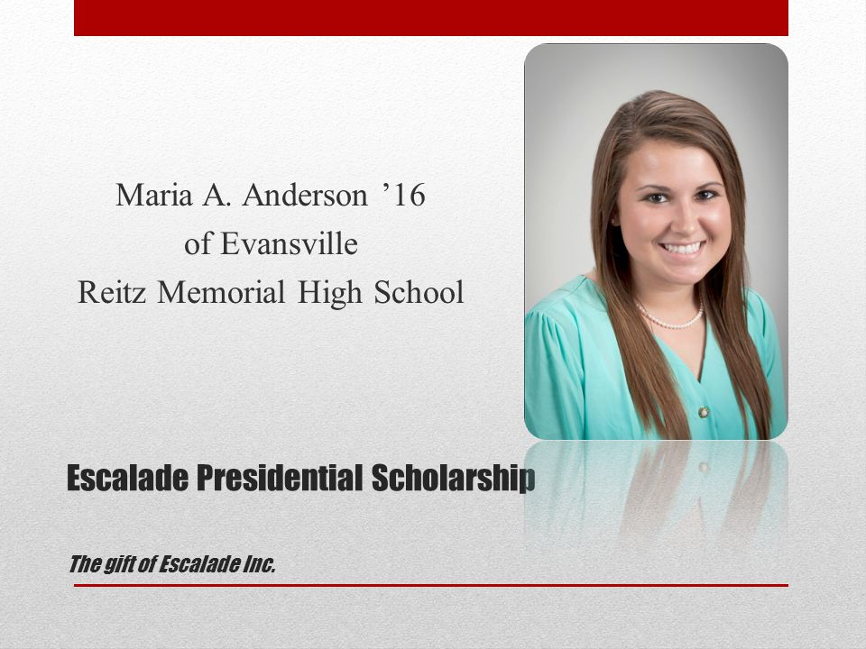 Escalade Presidential Scholarship The gift of Escalade Inc.
