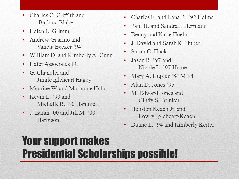 Your support makes Presidential Scholarships possible.