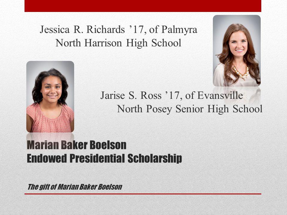 Marian Baker Boelson Endowed Presidential Scholarship The gift of Marian Baker Boelson Jessica R. Richards '17, of Palmyra North Harrison High School
