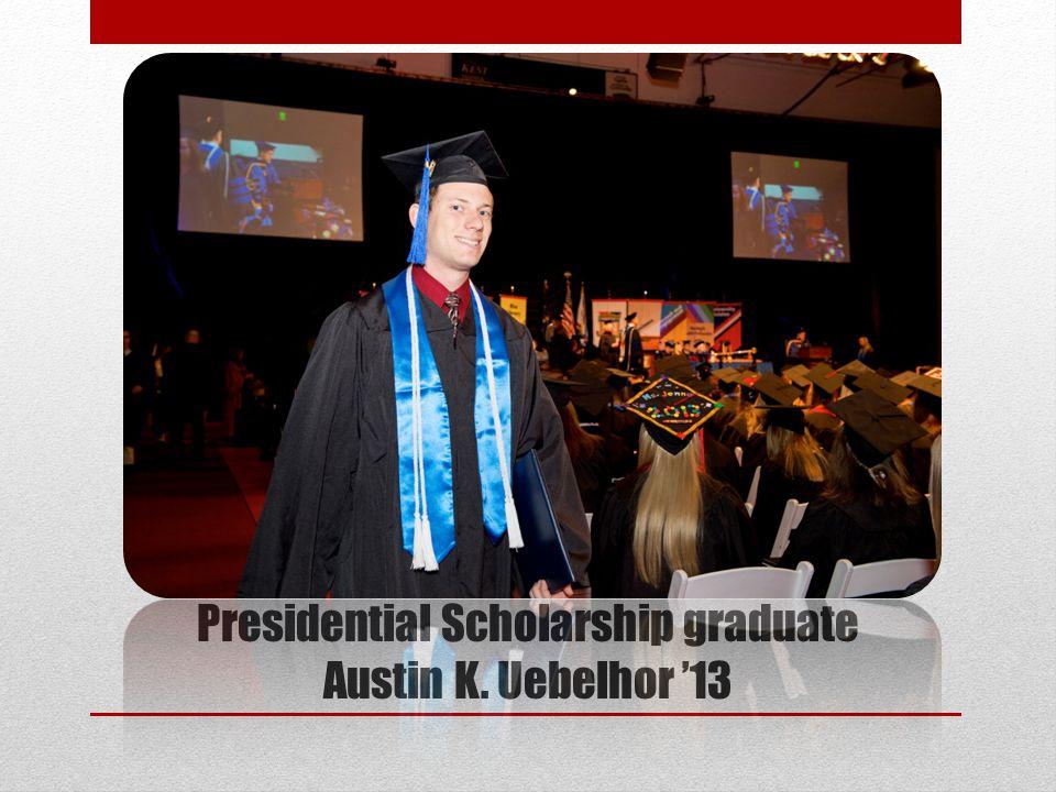 Presidential Scholarship graduate Austin K. Uebelhor '13