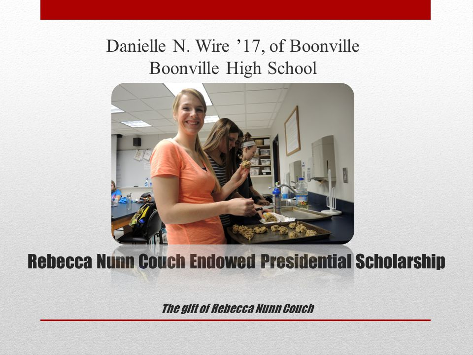 Rebecca Nunn Couch Endowed Presidential Scholarship The gift of Rebecca Nunn Couch Danielle N.