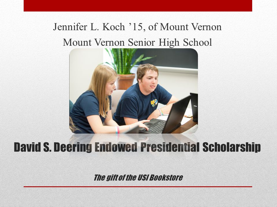 David S. Deering Endowed Presidential Scholarship The gift of the USI Bookstore Jennifer L.
