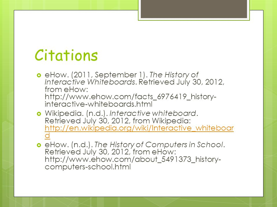 Citations  eHow. (2011, September 1). The History of Interactive Whiteboards. Retrieved July 30, 2012, from eHow: http://www.ehow.com/facts_6976419_h