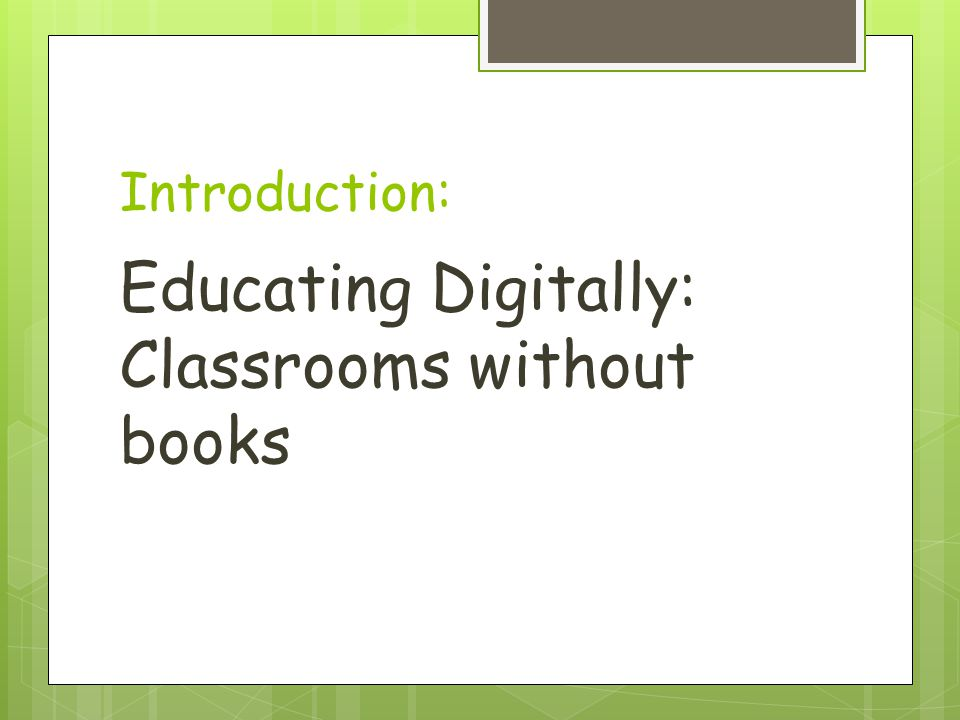 Introduction: Educating Digitally: Classrooms without books