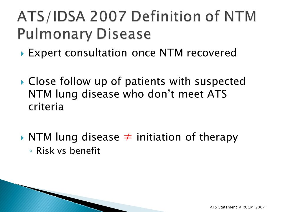  Expert consultation once NTM recovered  Close follow up of patients with suspected NTM lung disease who don't meet ATS criteria  NTM lung disease