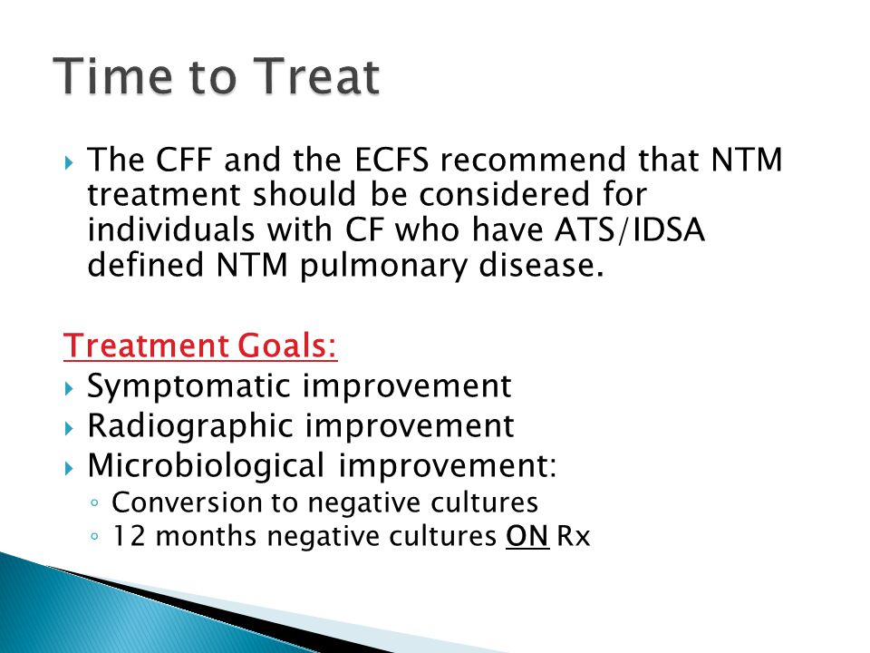  The CFF and the ECFS recommend that NTM treatment should be considered for individuals with CF who have ATS/IDSA defined NTM pulmonary disease.