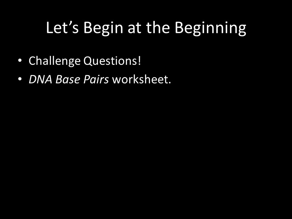 Let's Begin at the Beginning Challenge Questions! DNA Base Pairs worksheet.