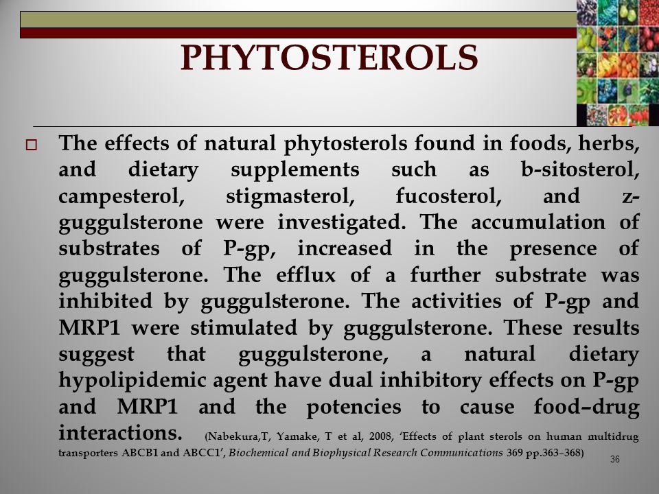 PHYTOSTEROLS  The effects of natural phytosterols found in foods, herbs, and dietary supplements such as b-sitosterol, campesterol, stigmasterol, fuc