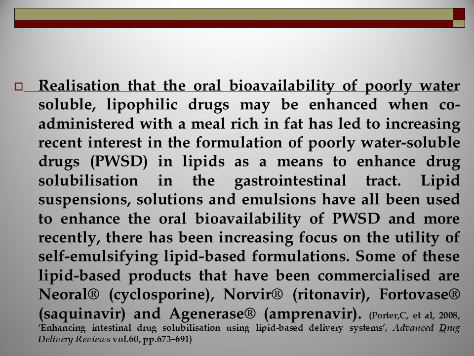  Realisation that the oral bioavailability of poorly water soluble, lipophilic drugs may be enhanced when co- administered with a meal rich in fat ha