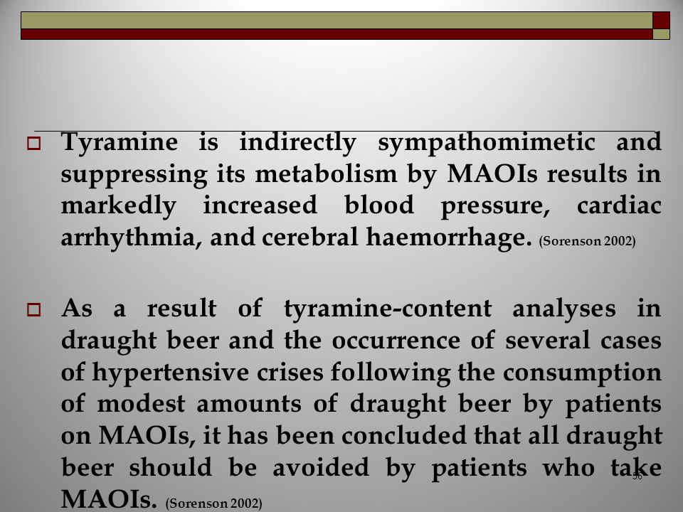  Tyramine is indirectly sympathomimetic and suppressing its metabolism by MAOIs results in markedly increased blood pressure, cardiac arrhythmia, and