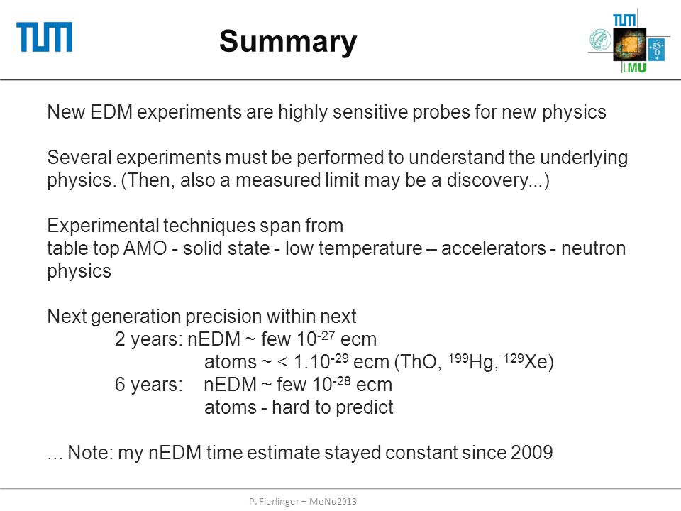 Summary New EDM experiments are highly sensitive probes for new physics Several experiments must be performed to understand the underlying physics. (T