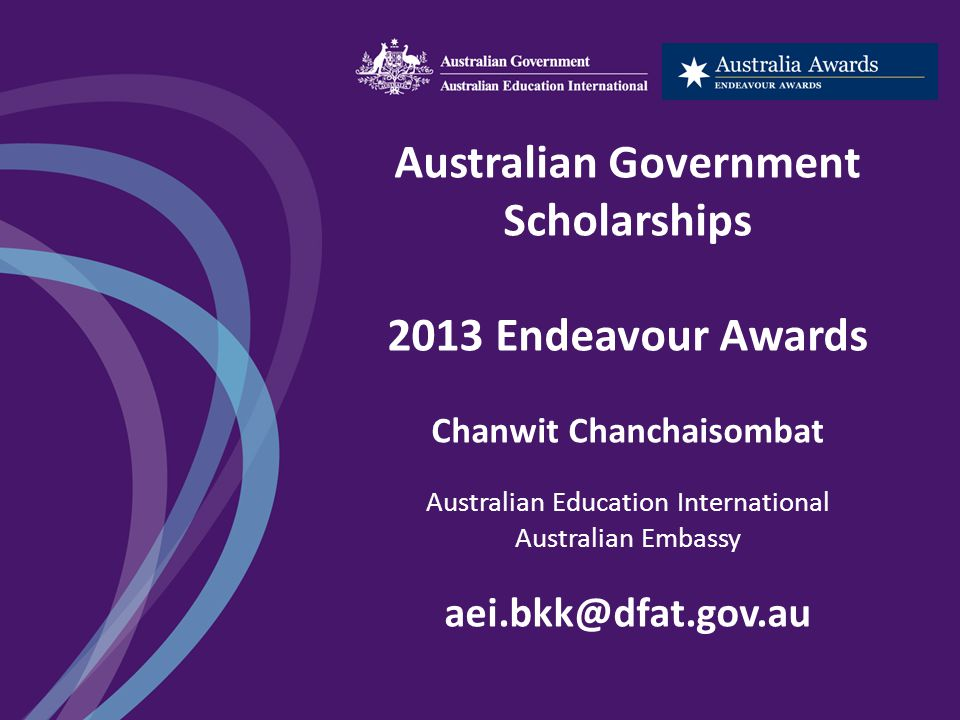 Australian Government Scholarships 2013 Endeavour Awards Chanwit Chanchaisombat Australian Education International Australian Embassy aei.bkk@dfat.gov.au