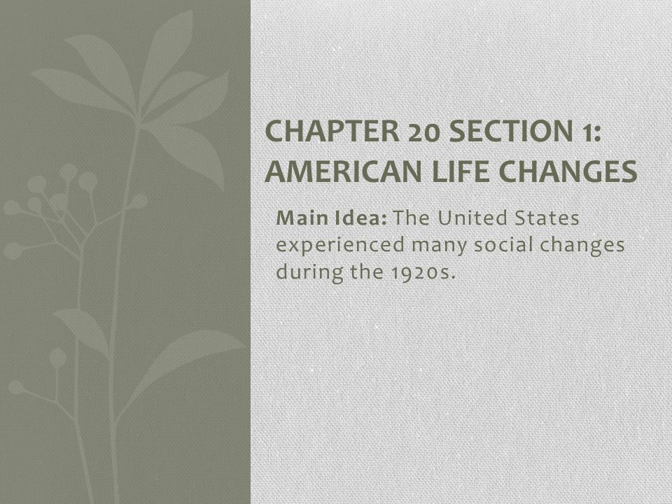 Main Idea: The United States experienced many social changes during the 1920s.
