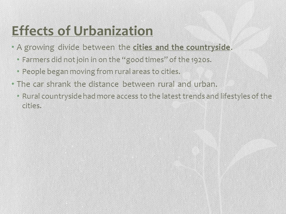 Effects of Urbanization A growing divide between the cities and the countryside.