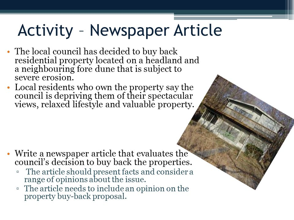 Activity – Newspaper Article The local council has decided to buy back residential property located on a headland and a neighbouring fore dune that is subject to severe erosion.