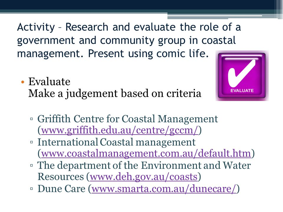 Activity – Research and evaluate the role of a government and community group in coastal management.