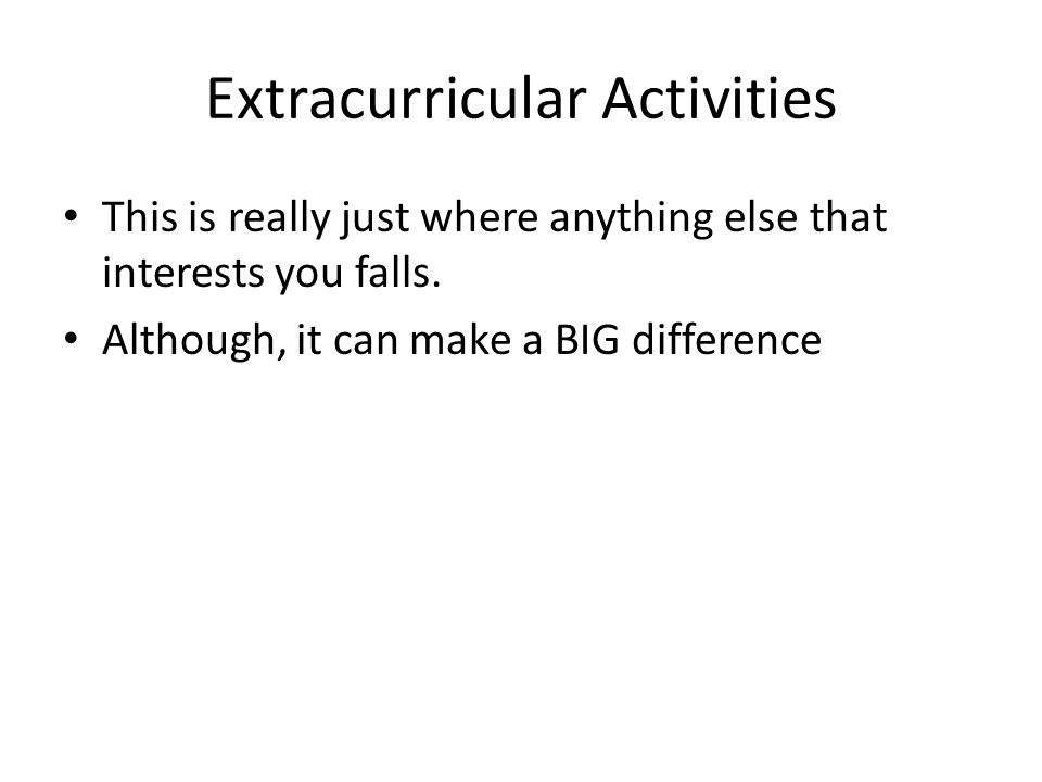 Extracurricular Activities This is really just where anything else that interests you falls.