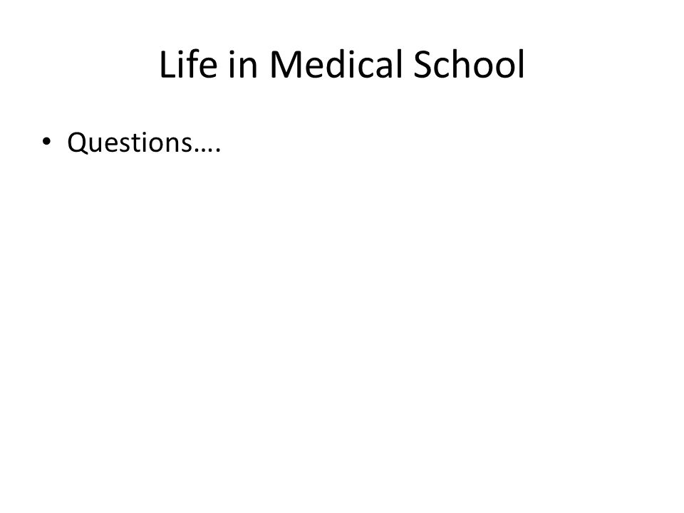 Life in Medical School Questions….