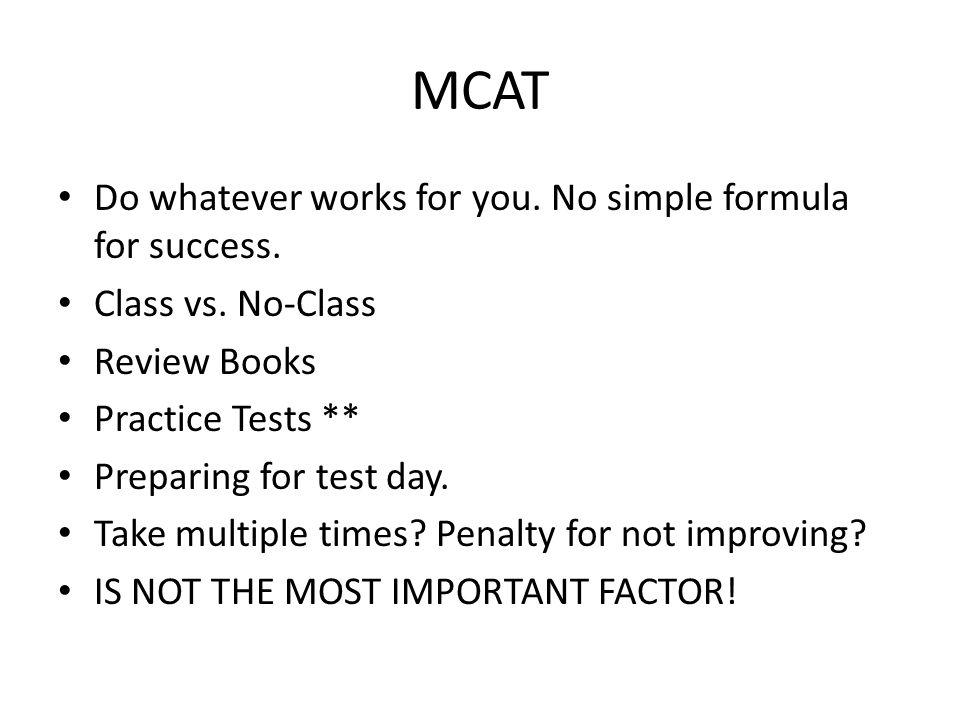 MCAT Do whatever works for you. No simple formula for success.