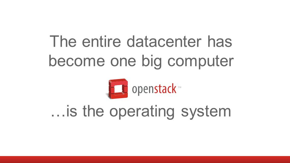 The entire datacenter has become one big computer …is the operating system