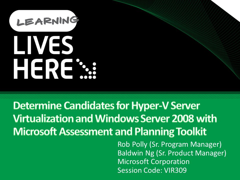 What You Should Expect Session Objectives Learn how to create a network-wide server inventory in preparation for server consolidation Collect performance metrics and select virtualization candidates for Hyper-V Accelerate virtualization proof-of-concepts (POCs) with the right tools Key Takeaway: Microsoft Assessment and Planning (MAP) Toolkit can help you speed up your IT planning process for Windows Server 2008 and Hyper-V