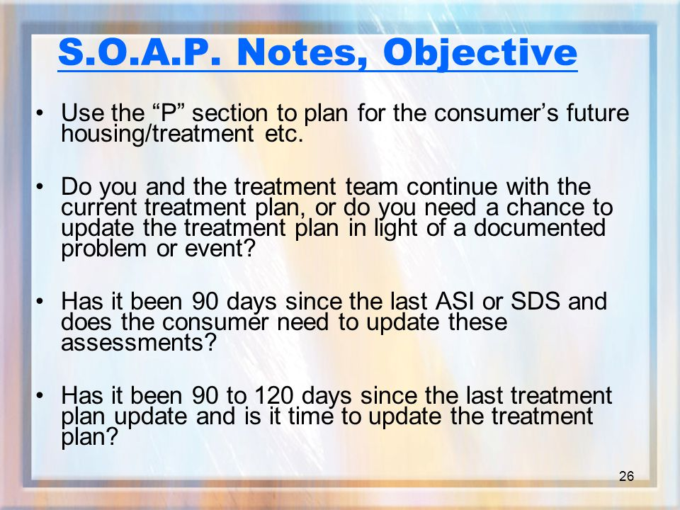 26 Use the P section to plan for the consumer's future housing/treatment etc.