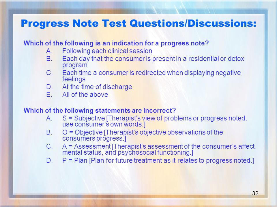 32 Progress Note Test Questions/Discussions: Which of the following is an indication for a progress note.