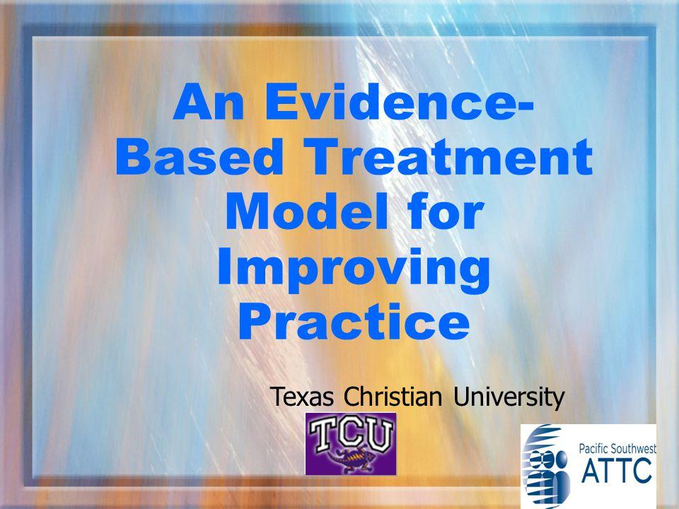 An Evidence- Based Treatment Model for Improving Practice 38 Texas Christian University