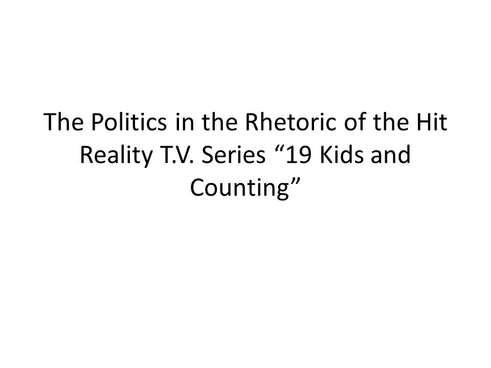 The Politics in the Rhetoric of the Hit Reality T.V. Series 19 Kids and Counting
