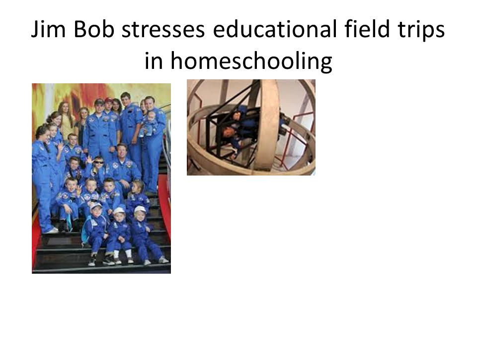 Jim Bob stresses educational field trips in homeschooling