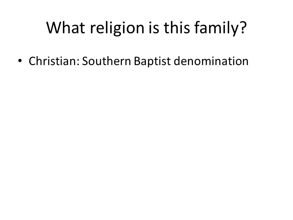 What religion is this family Christian: Southern Baptist denomination