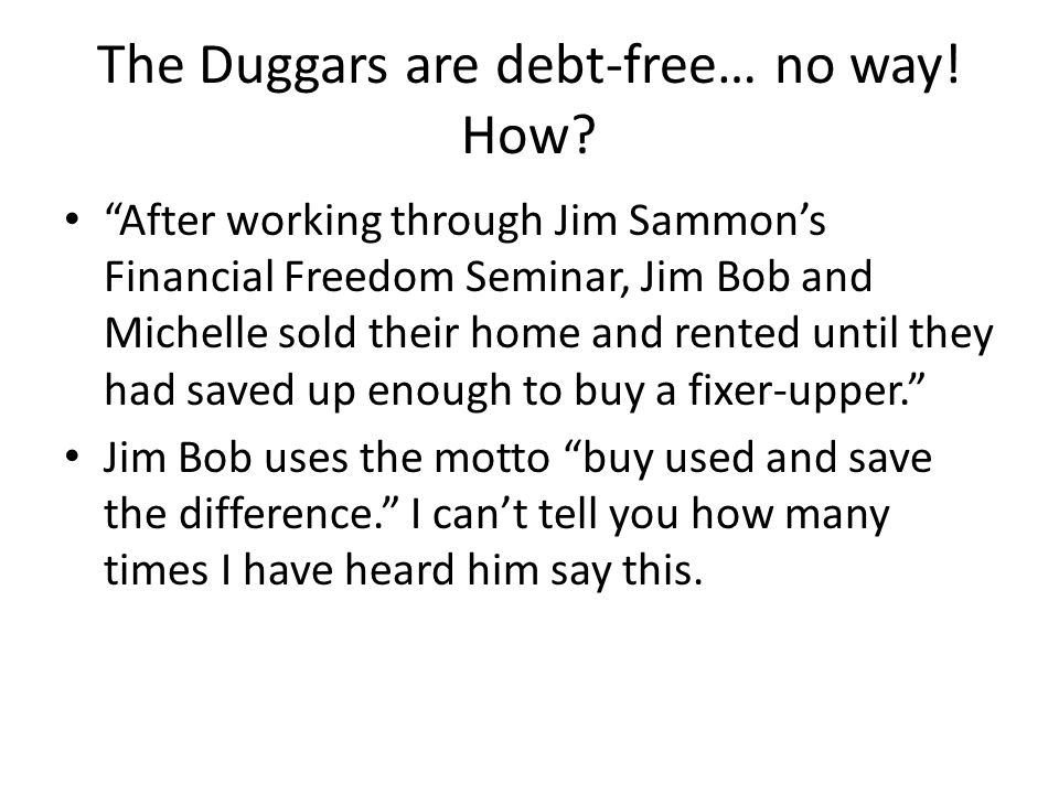 The Duggars are debt-free… no way. How.