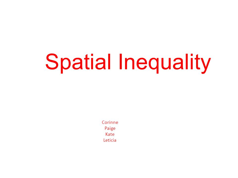 Spatial Inequality Corinne Paige Kate Leticia