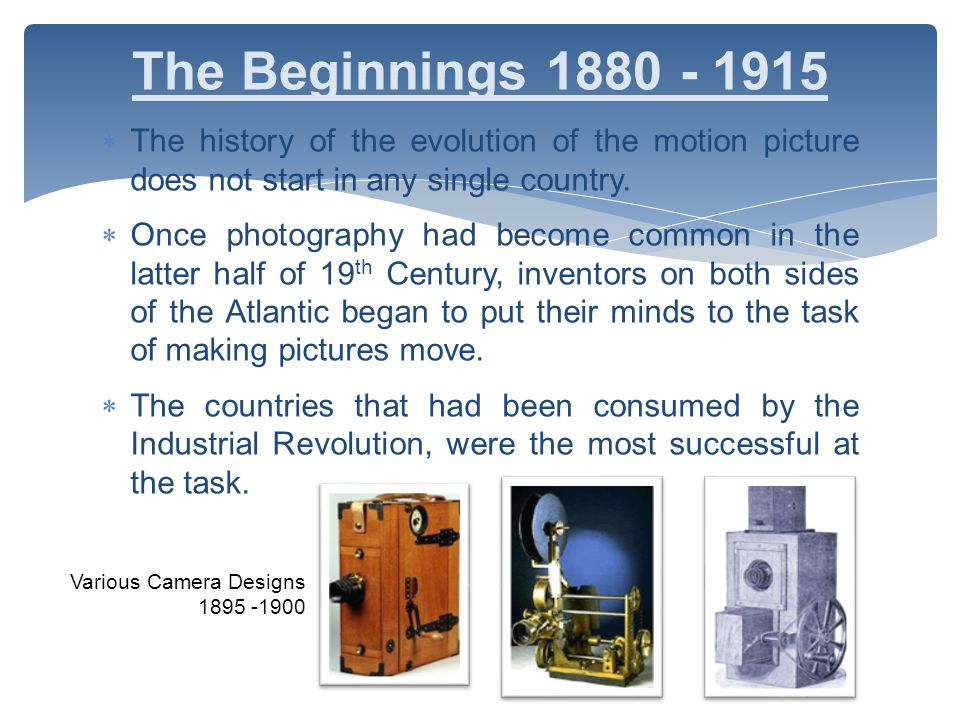  The history of the evolution of the motion picture does not start in any single country.