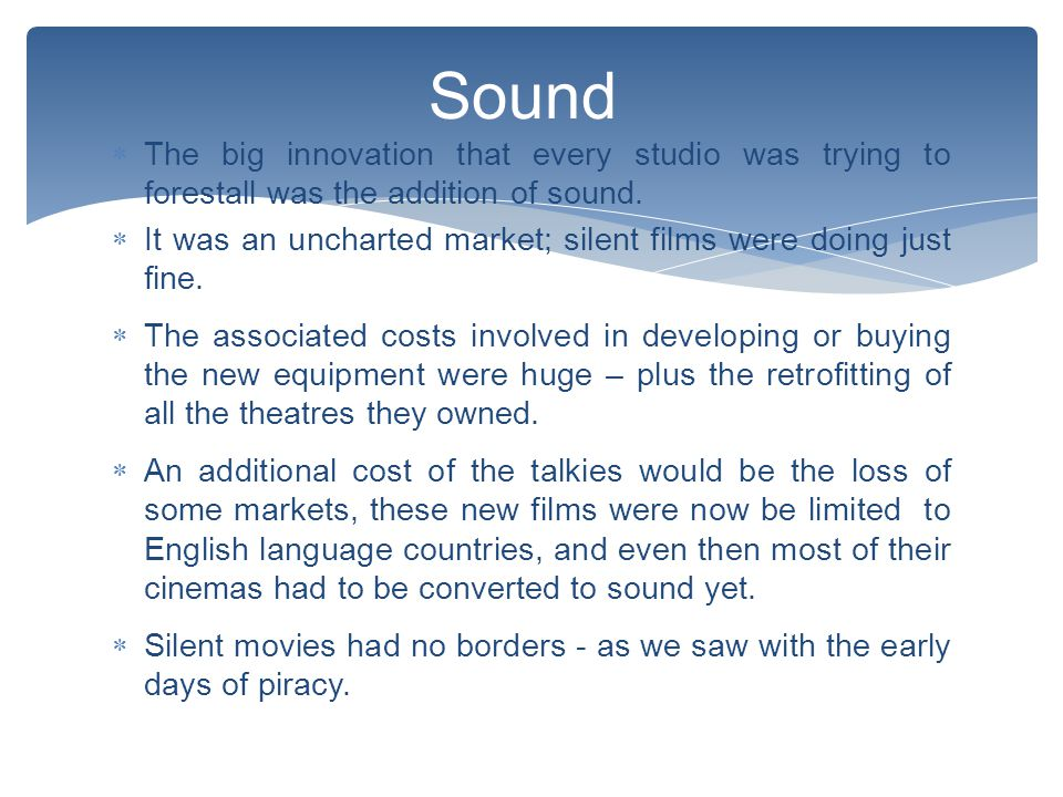  The big innovation that every studio was trying to forestall was the addition of sound.