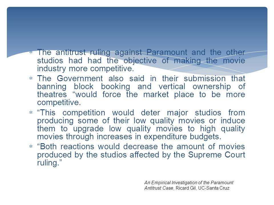  The antitrust ruling against Paramount and the other studios had had the objective of making the movie industry more competitive.