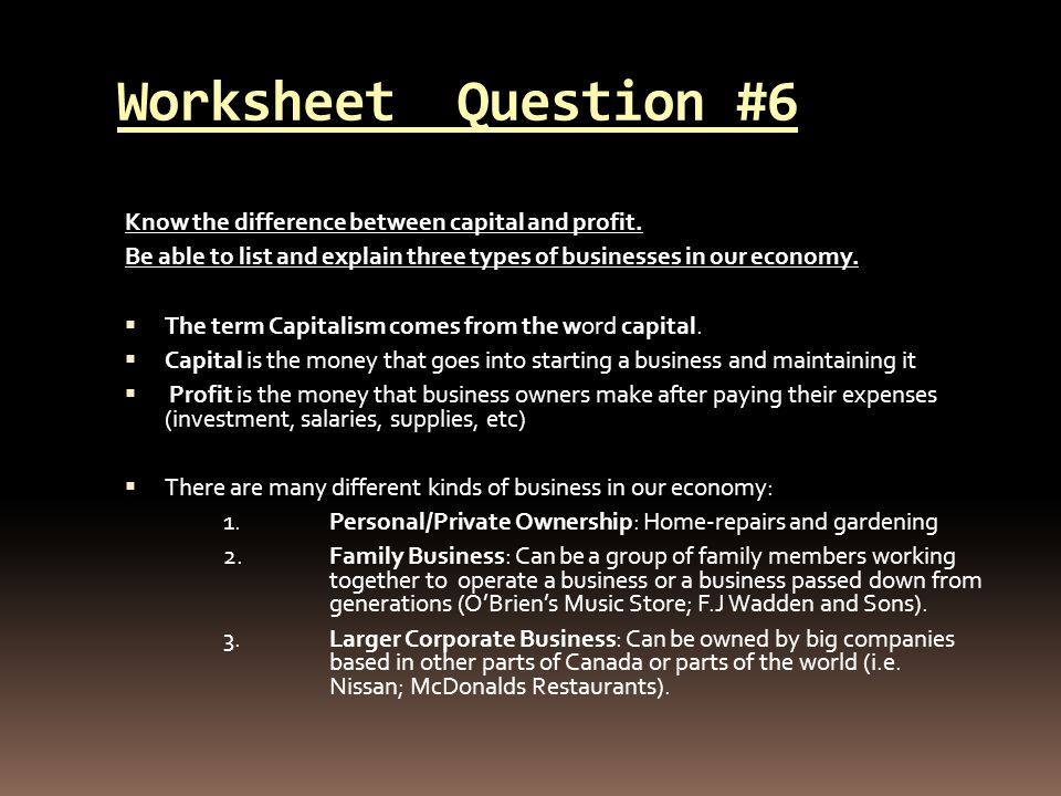 Worksheet Question #6 Know the difference between capital and profit.
