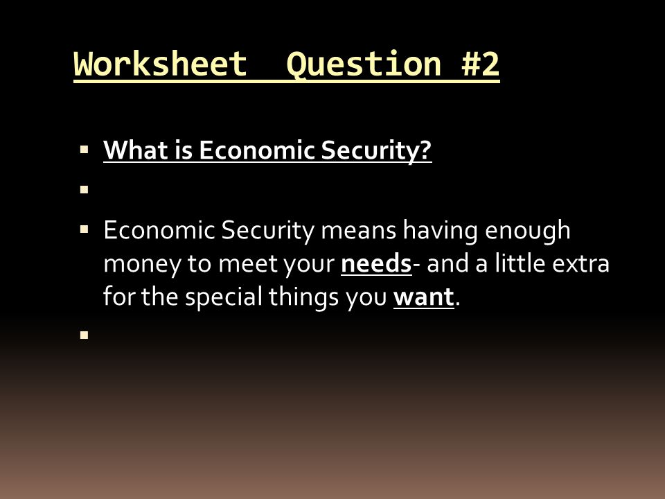 Worksheet #3  What are needs and wants and why are they important to people.