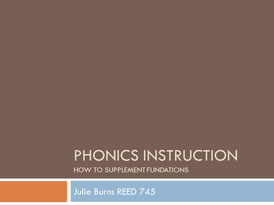 PHONICS INSTRUCTION HOW TO SUPPLEMENT FUNDATIONS Julie Burns REED 745