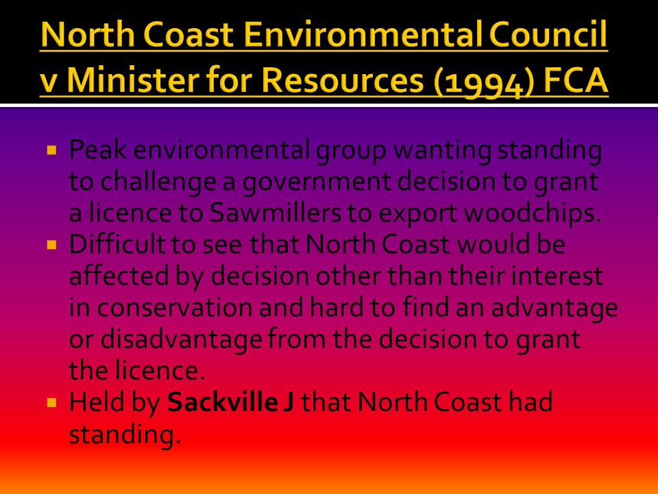  Peak environmental group wanting standing to challenge a government decision to grant a licence to Sawmillers to export woodchips.  Difficult to se