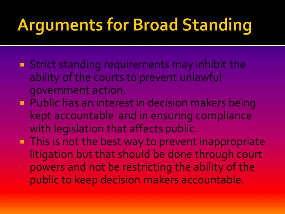  Strict standing requirements may inhibit the ability of the courts to prevent unlawful government action.
