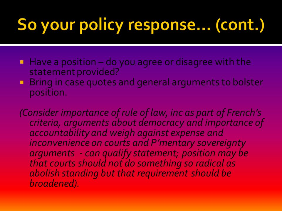  Have a position – do you agree or disagree with the statement provided?  Bring in case quotes and general arguments to bolster position. (Consider