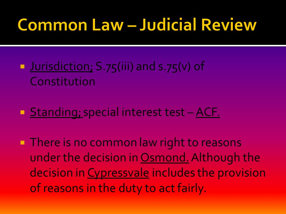  Jurisdiction; S.75(iii) and s.75(v) of Constitution  Standing; special interest test – ACF.  There is no common law right to reasons under the dec
