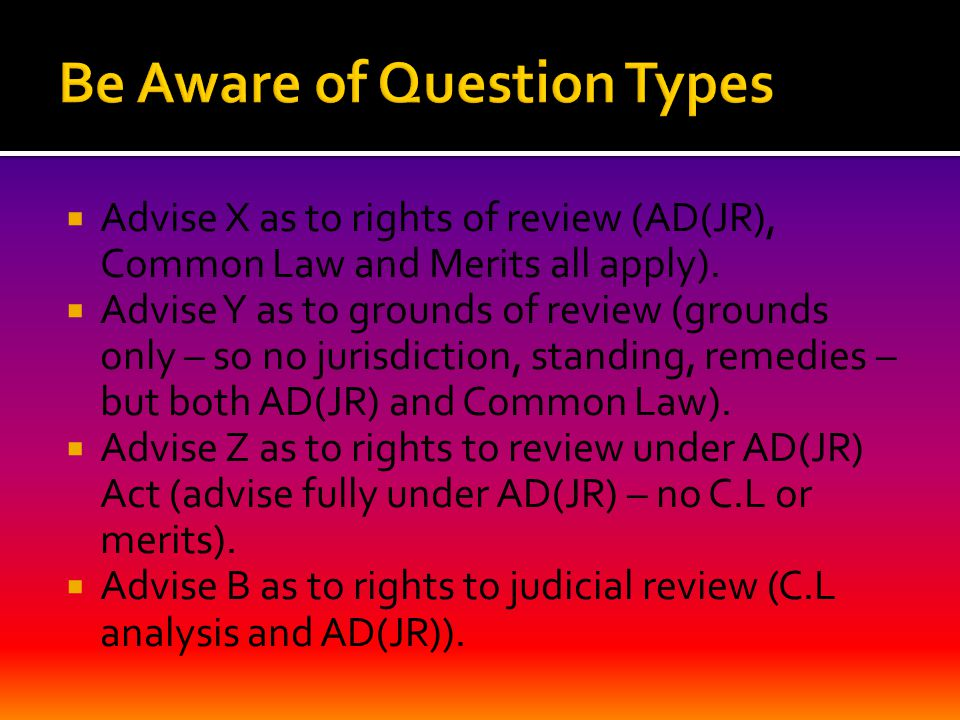  Advise X as to rights of review (AD(JR), Common Law and Merits all apply).