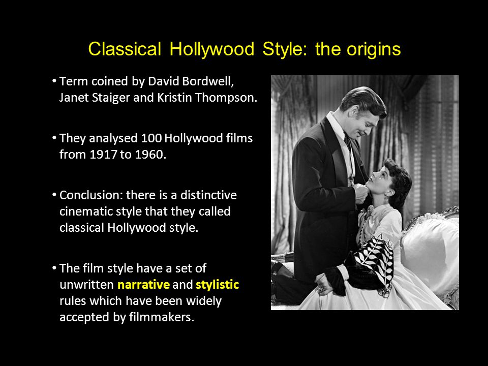 Classical Hollywood Style: the origins Term coined by David Bordwell, Janet Staiger and Kristin Thompson.
