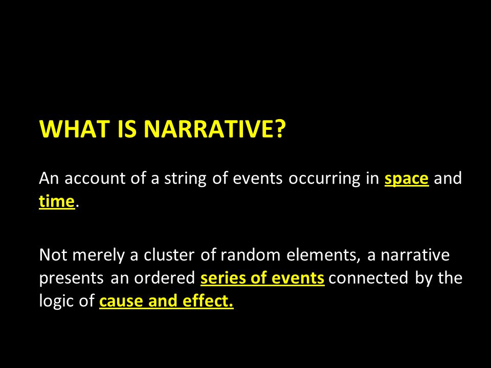 WHAT IS NARRATIVE. An account of a string of events occurring in space and time.