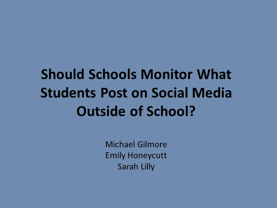 Should Schools Monitor What Students Post on Social Media Outside of School.