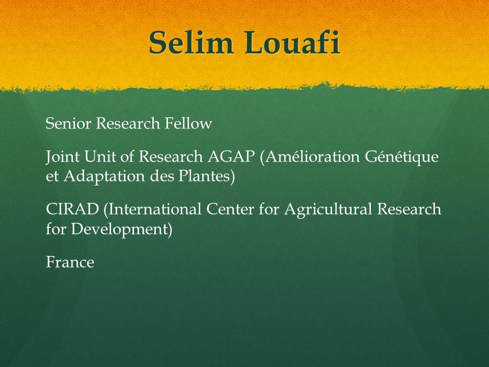 Selim Louafi Senior Research Fellow Joint Unit of Research AGAP (Amélioration Génétique et Adaptation des Plantes) CIRAD (International Center for Agricultural Research for Development) France