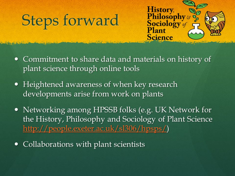 Steps forward Commitment to share data and materials on history of plant science through online tools Commitment to share data and materials on histor